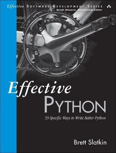 Effective Python: 59 Specific Ways to Write Better Python (Effective Software Development Series) - Brett Slatkin