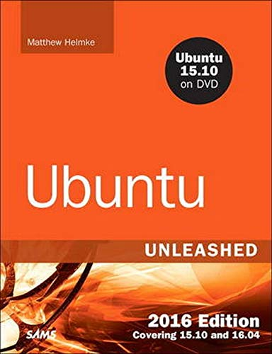 Ubuntu Unleashed 2016 Edition: Covering 15.10 and 16.04 (11th Edition) - Matthew Helmke