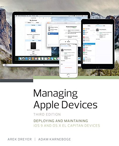 Managing Apple Devices: Deploying and Maintaining iOS 9 and OS X El Capitan Devices (3rd Edition) - Arek Dreyer, Adam Karneboge
