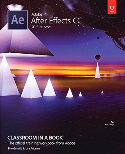 Adobe After Effects CC Classroom in a Book (2015 release) - Lisa Fridsma, Brie Gyncild