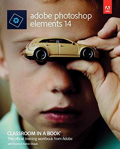 Adobe Photoshop Elements 14 Classroom in a Book - John Evans, Katrin Straub