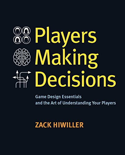 Players Making Decisions: Game Design Essentials and the Art of Understanding Your Players - Zack Hiwiller