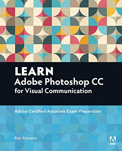 Learn Adobe Photoshop CC for Visual Communication: Adobe Certified Associate Exam Preparation - Rob Schwartz
