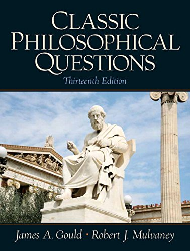 Classic Philosophical Questions (13th Edition), Gould, James A.; Mulvaney, Robert J.