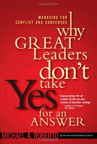 Why Great Leaders Don't Take Yes for an Answer