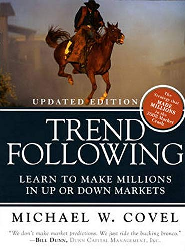 Trend Following (Updated Edition): Learn to Make Millions in Up or Down Markets - Michael W. Covel