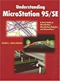 Understanding MicroStation 95/SE: A Basic Guide to MicroStation(R), MicroStation Modeler(R), and MasterPiece