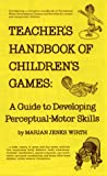 Teacher's Handbook of Children's Games: A Guide to Developing Perceptual-Motor Skills - book cover picture