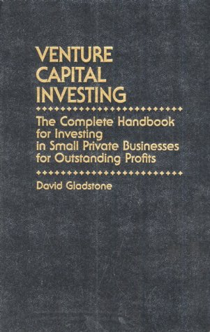 Venture Capital Investing: The Complete Handbook for Investing in Small Private Businesses for Outstanding Profits