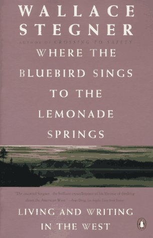 Where the Bluebird Sings to the Lemonade Springs: Living and Writing in the West, Stegner, Wallace