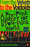 From the Velvets to the Voidoids: A Pre-Punk History for a Post-Punk World - book cover picture