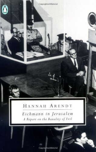 Eichmann in Jerusalem: A Report on the Banality of Evil, Arendt, Hannah