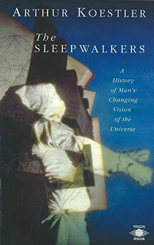 The Sleepwalkers, by Koestler, Arthur