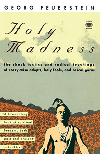 Holy Madness: The Shock Tactics and Radical Teachings of Crazy-Wise Adepts, Holy Fools and Rascal Gurus