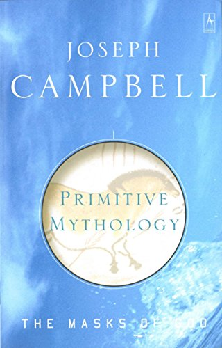 The Masks of God (Volume 1): Primitive Mythology, by Campbell, J.