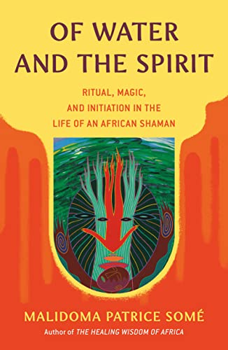 Of Water and the Spirit: Ritual, Magic and Initiation in the Life of an African Shaman (Compass) - Malidoma Patrice Some