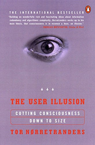 The User Illusion: Cutting Consciousness Down to Size, by Norretranders, T.