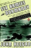 Six Armies in Normandy : From D-Day to the Liberation of Paris; June 6 - Aug. 5, 1944; Revised - book cover picture