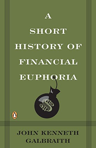 A Short History of Financial Euphoria, by Galbraith, John, Kenneth