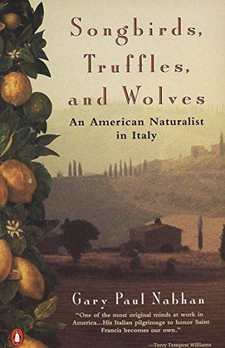 Songbirds, Truffles, and Wolves: An American Naturalist in Italy, Nabhan, Gary Paul