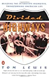 Divided Highways : Building the Interstate Highways, Transforming American Life - book cover picture