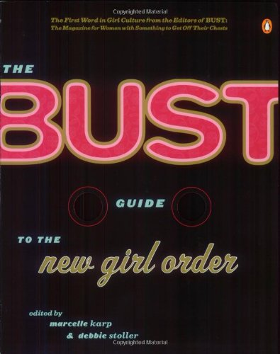 The Bust Guide to the New Girl Order, Marcelle Karp; Debbie Stoller
