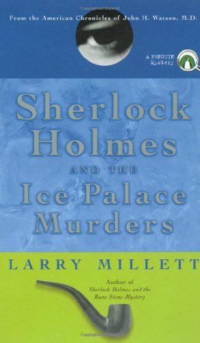 Sherlock Holmes and the Ice Palace Murders: From the American Chronicles of John H. Watson, M.D., Millett, Larry