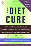 The Diet Cure: The 8-Step Program to Rebalance Your Body Chemistry and End Food Cravings, Weight Problems, and Mood Swings-Now