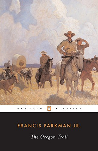 The Oregon Trail (The Penguin American Library), Parkman, Francis