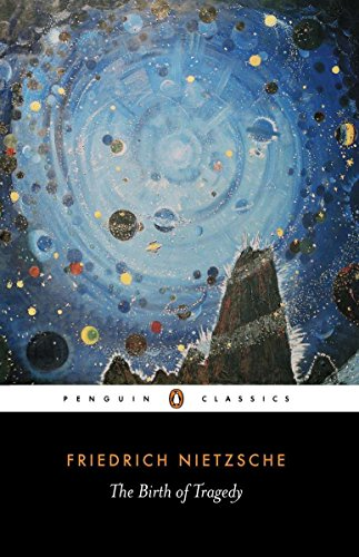 The Birth of Tragedy: Out of the Spirit of Music (Penguin Classics), Nietzsche, Friedrich