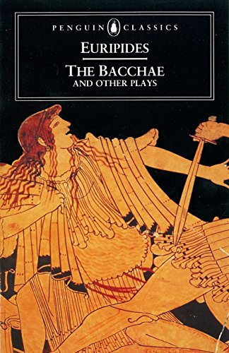The Bacchae and Other Plays (Penguin Classics), Euripides