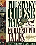 The Stinky Cheese Man and Other Fairly Stupid Tales, Jon Scieszka; Lane Smith