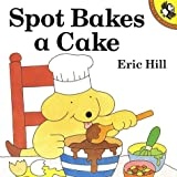 Spot Bakes a Cake (Picture Puffins)
