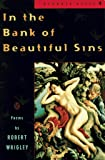 In the Bank of Beautiful Sins: Poems (Poets, Penguin), Wrigley, Robert