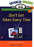 Don't Get Taken Every Time : The Ultimate Guide to Buying or Leasing a Car in the Showroom or on the Internet
