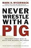 Buy Never Wrestle with a Pig and Ninety Other Ideas to Build Your Business and Career from Amazon