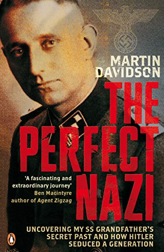 Perfect Nazi: Uncovering My SS Grandfather's Secret Past and How Hitler Seduced a Generation, Davidson, Martin P.