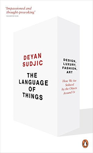 The Language of Things: Design, Luxury, Fashion, Art: How We Are Seduced by the Objects Around Us