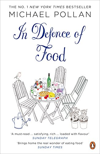 In Defence of Food: The Myth of Nutrition and the Pleasures of Eating. Michael Pollan