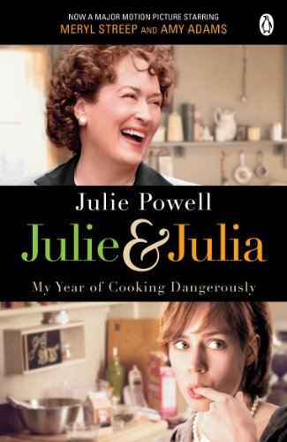 Julie & Julia: My Year of Cooking Dangerously. Julie Powell