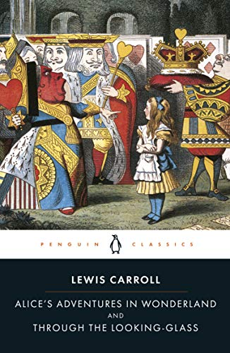 Alice's Adventures in Wonderland and Through the Looking-Glass (Penguin Classics), Carroll, Lewis