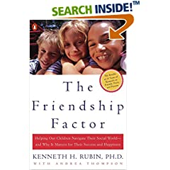 The Friendship Factor : Helping Our chldr Navigate Their Social World Why It Matters for Their Success H