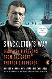 Cover Image of Shackleton's Way: Leadership Lessons from the Great Antarctic Explorer by Margot Morrell, Stephanie Capparell published by Penguin Books