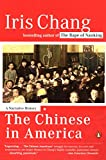 The Chinese in America : A Narrative History by Iris Chang