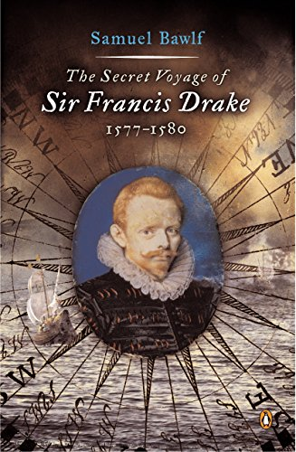 The Secret Voyage of Sir Francis Drake: 1577-1580, Bawlf, Samuel