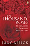 Ten Thousand Roses: The Making Of A Feminist Revolution, Rebick, Judy