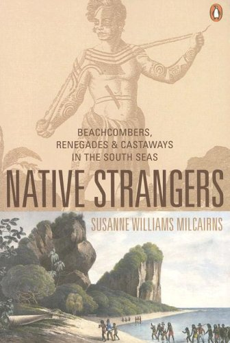 Native Strangers: Beachcombers, Renegades and Castaways in the South Seas