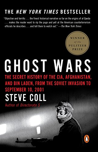 Ghost Wars: The Secret History of the CIA, Afghanistan, and Bin Laden, from the Soviet Invasion to September 10, 2001 - Steve Coll