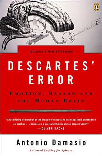 Descartes Error: Emotion, Reason, and the Human Brain, by Damasio, A.