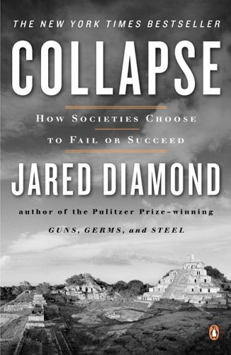 Collapse: How Societies Choose to Fail or Succeed, by Diamond, J.